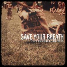Save-Your-Breath-There-Used-To-Be-A-Place-For-Us